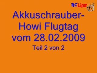Akkuschrauber-Howi Flugtag vom 28.02.09 Teil 2
