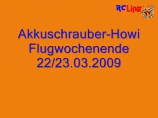 Akkuschrauber-Howi Flugwochenende 22/23.03.2009