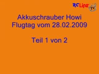 Akkuschrauber-Howi Flugtag vom 28.02.2009